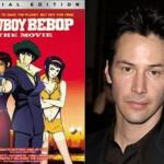 Keanu Reeves será Spike Spiegel en Cowboy Bebop